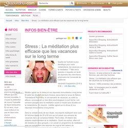 Stress : La m ditation plus efficace que les vacances sur le long terme - m ditation, stress, yoga, d tente, bien- tre - L'info bien- tre sur Aujourdhui.com