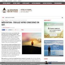 MÉDITATION : ÉVEILLEZ VOTRE CONSCIENCE EN SOI!
