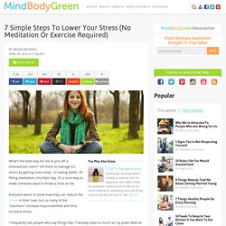 7 Simple Steps To Lower Your Stress (No Meditation Or Exercise Required)