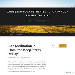 Can Meditation in Hamilton Keep Stress atBay?