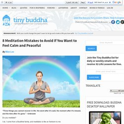 8 Meditation Mistakes to Avoid if You Want to Feel Calm & Peaceful
