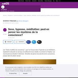 Sexe, hypnose, méditation: peut-on percer les mystères de la conscience?