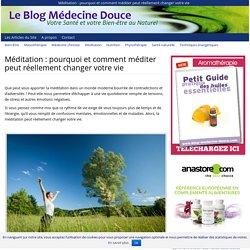 Méditation : pourquoi et comment méditer peut réellement changer votre vie - Votre santé et votre bien-être au naturel - Blog médecine douce