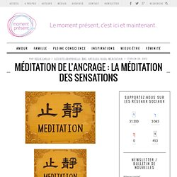 Méditation de l'ancrage : la méditation des sensations - Moment PrésentMoment Présent