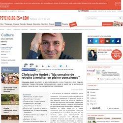"""Stage de méditation - Christophe André : """"Ma semaine de retraite à méditer en pleine conscience"""""""