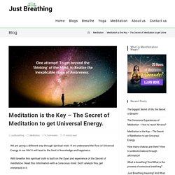 Meditation is the Key - The Secret of Meditation to get Universal Energy.