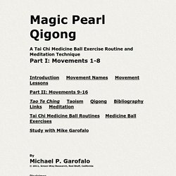 Magic Pearl Qigong: A Tai Chi Medicine Ball Exercise Routine and Meditation Technique (Part I: Movements 1-8)