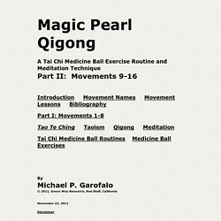Magic Pearl Qigong: A Tai Chi Medicine Ball Exercise Routine and Meditation Technique (Part II, Movements 9-16)