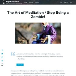 The Art of Meditation / Stop Being a Zombie!