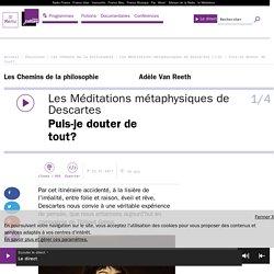 Les Méditations métaphysiques de Descartes (1/4) : Puis-je douter de tout?