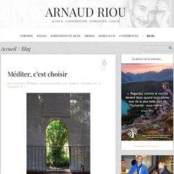 Méditer, c'est choisir - Arnaud Riou