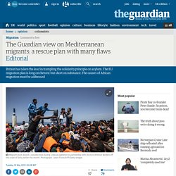The Guardian view on Mediterranean migrants: a rescue plan with many flaws
