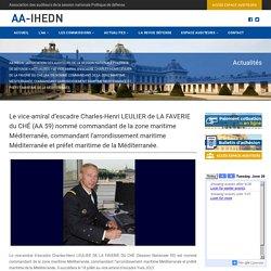 Le vice-amiral d'escadre Charles-Henri LEULIER de LA FAVERIE du CHÉ (AA 59) nommé commandant de la zone maritime Méditerranée, commandant l'arrondissement maritime Méditerranée et préfet maritime de la Méditerranée. - AA-IHEDN - Association des Auditeurs