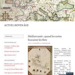 Méditerranée : quand les cartes bravaient les flots