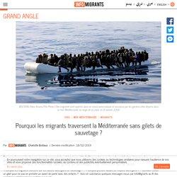 Pourquoi les migrants traversent la Méditerranée sans gilets de sauvetage ? - InfoMigrants