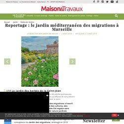 Reportage: le jardin méditerranéen des migrations à Marseille
