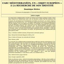 L'Arc méditerranéen, un « objet européen » à la recherche de son identité Dominique Rivière Professeure de géographie à l'Université Paris-XIII (Paris-Nord)