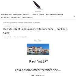 15 déc. 2020 Paul VALERY et la passion méditerranéenne… par Louis SAISI – Ideesaisies