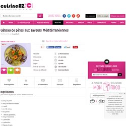 Gâteau de pâtes aux saveurs Méditérranéennes