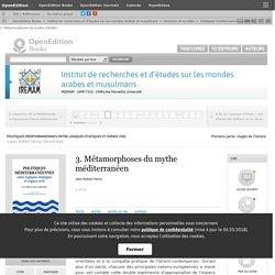 Politiques méditerranéennes entre logiques étatiques et espace civil - 3. Métamorphoses du mythe méditerranéen - Institut de recherches et d'études sur les mondes arabes et musulmans