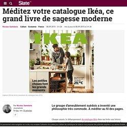 Méditez votre catalogue Ikéa, ce grand livre de sagesse moderne