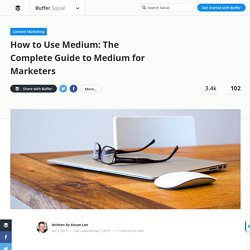 How to Use Medium: The Complete Guide for Marketers