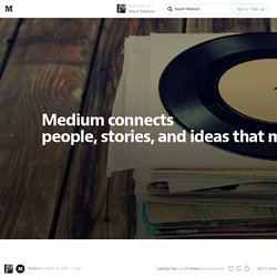 Medium connects people, stories, and ideas that matter to you. — About Medium