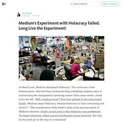 Medium's Experiment with Holacracy Failed. Long Live the Experiment!