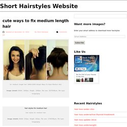 cute ways to fix medium length hair 2015 - Short Hairstyles Website