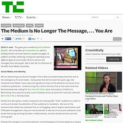 The Medium Is No Longer The Message, . . . You Are