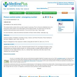 Poison control center - emergency number: MedlinePlus Medical Encyclopedia