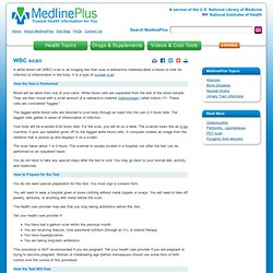 WBC scan: MedlinePlus Medical Encyclopedia