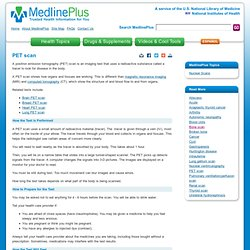 PET scan: MedlinePlus Medical Encyclopedia
