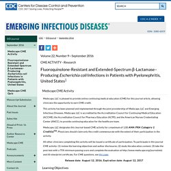 CDC EID - Volume 22, Number 9—September 2016. Au sommaire notamment: Fluoroquinolone-Resistant and Extended-Spectrum β-Lactamase–Producing Escherichia coli Infections in Patients with Pyelonephritis, United States