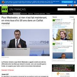 Pour Medvedev, si rien n'est fait maintenant, on vivra tous d'ici 20 ans dans un Califat mondial