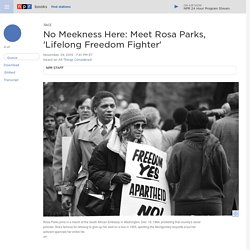 No Meekness Here: Meet Rosa Parks, 'Lifelong Freedom Fighter'