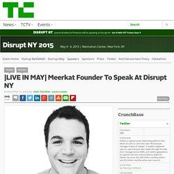 Meerkat Founder To Speak At Disrupt NY
