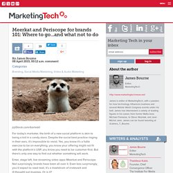 Meerkat and Periscope for brands 101: Where to go...and what not to do