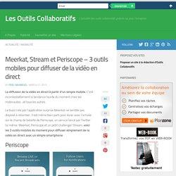 Meerkat, Stream et Periscope - 3 outils mobiles pour diffuser de la vidéo en direct