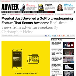 Meerkat Just Unveiled a GoPro Livestreaming Feature That Seems Awesome
