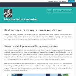 Haal het meeste uit uw reis naar Amsterdam – Prive Boot Huren Amsterdam