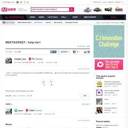 MEET&GREET : help me!!