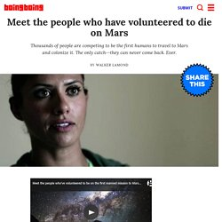 Meet the people who have volunteered to die on Mars