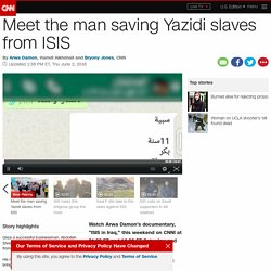 Meet the man saving Yazidi slaves from ISIS