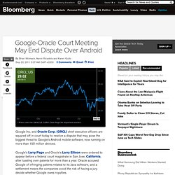 Google-Oracle Meeting Ordered by Court May End Legal Dispute Over Android