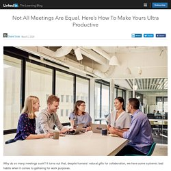 Not All Meetings Are Equal. Here's How To Make Yours Ultra Productive