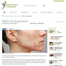 Méfiez-vous des gros pores
