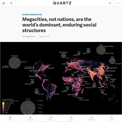 Megacities, not nations, are the world's dominant, enduring social structures — Quartz