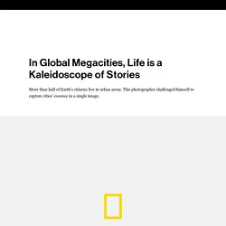 In Global Megacities, Life is a Kaleidoscope of Stories
