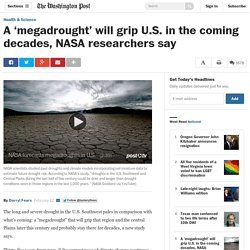 A 'megadrought' will grip U.S. in the coming decades, NASA researchers say
